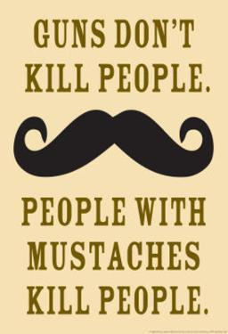 Guns Don't Kill People, People With Mustaches Do by Ephemera