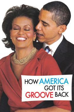 How America Got It's Groove Back Obama Funny Poster by Ephemera