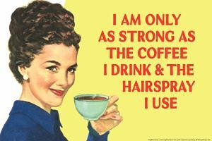 I am Only as Strong as the Coffee I Drink and the Hairspray I Use Funny Plastic Sign by Ephemera