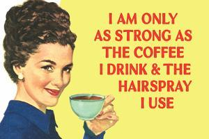 I am Only as Strong as the Coffee I Drink and the Hairspray I Use Poster by Ephemera