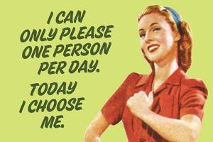 I Can Only Please One Person Per Day I Choose Me - Funny Poster by Ephemera