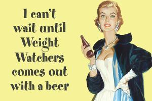 I Can't Wait Until Weight Watchers Offers Beer Funny Poster by Ephemera