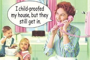 I Child Proofed My House But They Still Get In Funny Poster by Ephemera