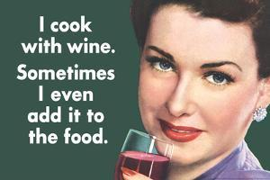 I Cook With Wine Sometimes Even Add It To Food Funny Plastic Sign by Ephemera