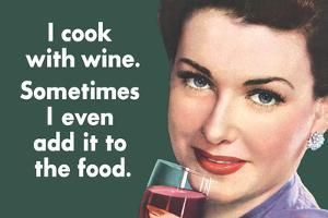 I Cook With Wine Sometimes Even Add It To Food Funny Poster by Ephemera