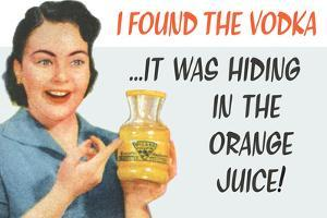 I Found the Vodka It Was Hiding in the Orange Juice Funny Plastic Sign by Ephemera