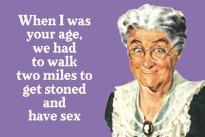 I Had to Walk Two Miles to Get Stoned and Have Sex Funny Poster Print by Ephemera