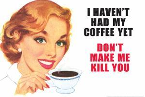 I Haven't Had my Coffee Yet Don't Make Me Kill You Funny Plastic Sign by Ephemera