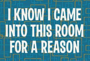 I Know I Came into this Room for a Reason Funny Poster Print by Ephemera