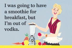 I Was Going to Have a Smoothie for Breakfast, But I'm Out of Vodka by Ephemera