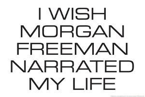 I Wish Morgan Freeman Narrated My Life Funny Plastic Sign by Ephemera