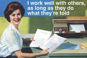 I Work Well With Others Do What They Are Told Funny Poster by Ephemera