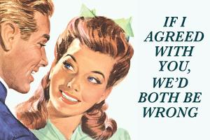If I Agreed With You We'd Both Be Wrong Funny Poster by Ephemera