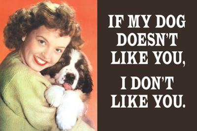 If My Dog Doesn't Like You, I Don't Like You  - Funny Poster by Ephemera