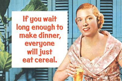 If You Wait Long Enough to Make Dinner, Everyone Will Just Eat Cereal by Ephemera