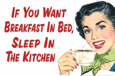 If You Want Breakfast in Bed Sleep in the Kitchen Funny Plastic Sign by Ephemera