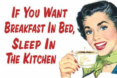If You Want Breakfast in Bed Sleep in the Kitchen Funny Poster by Ephemera