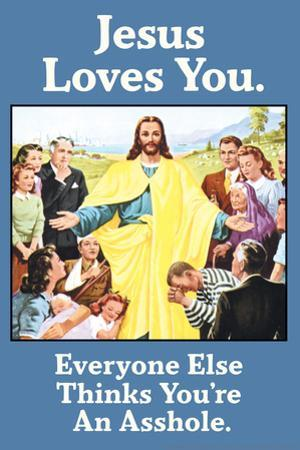 Jesus Love You Everyone Else Thinks You're an Asshole Funny Plastic Sign by Ephemera
