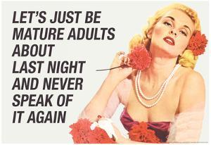 Just Be Mature Adults Never Speak About Last Night Funny Poster by Ephemera