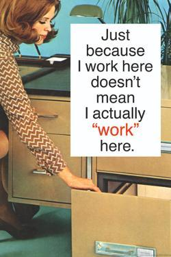 Just Because I Work Here Doesn't Mean I Work Funny Poster by Ephemera