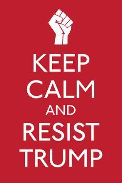 Keep Calm and Resist Trump by Ephemera