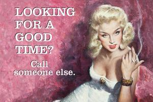 Looking for a Good Time? Call Someone Else by Ephemera
