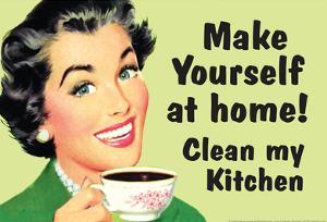 Make Yourself at Home Clean My Kitchen Funny Poster by Ephemera