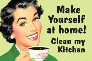 Make Yourself at Home Clean My Kitchen  - Funny Poster by Ephemera