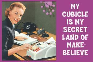 My Cubicle is My Secret Land of Make Believe Funny Poster Print by Ephemera
