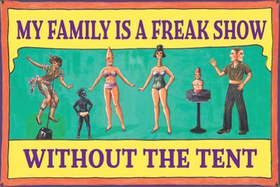 My Family is a Freak Show Without the Tent Funny Plastic Sign by Ephemera