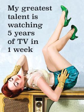 My Greatest Talent Is Watching 5 Years of TV in 1 Week by Ephemera
