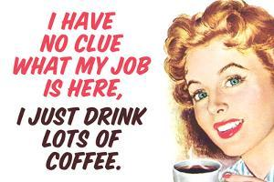 No Clue What My Job Is I Just Drink Coffee Funny Plastic Sign by Ephemera