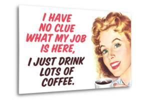 No Clue What My Job Is I Just Drink Coffee Funny Poster by Ephemera