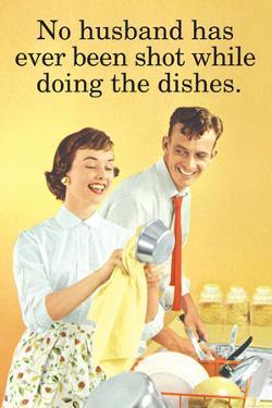 No Husband Shot While Doing Dishes Funny Poster by Ephemera