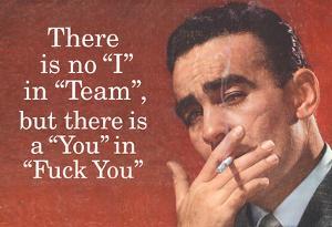 No I in Team But There's a You in F*ck You Funny Art Poster Print by Ephemera