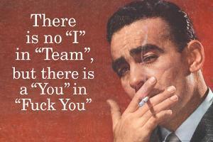 No I in Team But There's a You in F*ck You Funny Plastic Sign by Ephemera