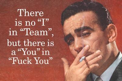 No I in Team But There's a You in F*ck You - Funny Poster by Ephemera