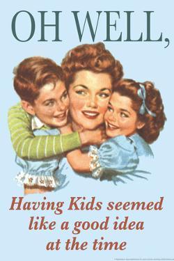 Oh Well Having Kids Seemed Like A Good Idea Funny Poster by Ephemera