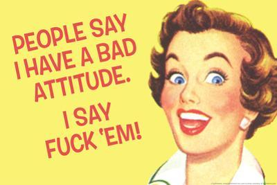 People Say I Have A Bad Attitude I Say Fuck Em Funny Plastic Sign by Ephemera