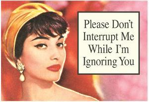Please Don't Interrupt Me While I'm Ignoring You Funny Poster Print by Ephemera