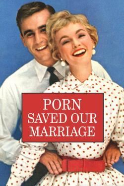 Porn Saved Our Marriage Funny Poster by Ephemera