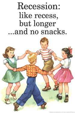 Recession Is Like Recess But Longer Without Snacks Funny Poster by Ephemera