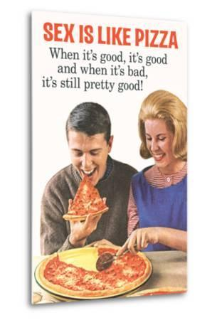 Sex Is Like Pizza Pretty Good When Bad Funny Poster by Ephemera