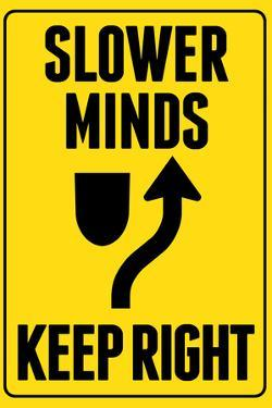 Slower Minds Keep Right Sign Poster by Ephemera