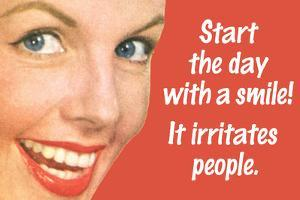 Start Day With A Smile It Irritates People Funny Poster by Ephemera