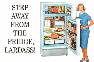 Step Away from the Fridge Lardass Funny Poster by Ephemera