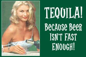 Tequila Because Beer Isn't Fast Enough Funny Plastic Sign by Ephemera