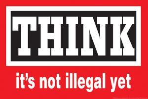 Think It's Not Illegal Yet Funny Plastic Sign by Ephemera