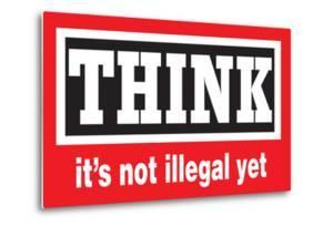 Think It's Not Illegal Yet Funny Poster by Ephemera