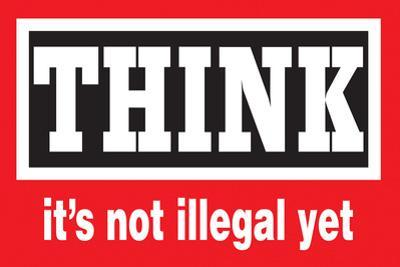 Think, It's Not Illegal Yet  - Funny Poster by Ephemera